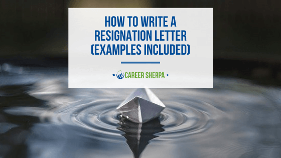 How To Write A Resignation Letter (Examples Included)