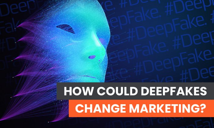 How Could Deepfakes Change Marketing?