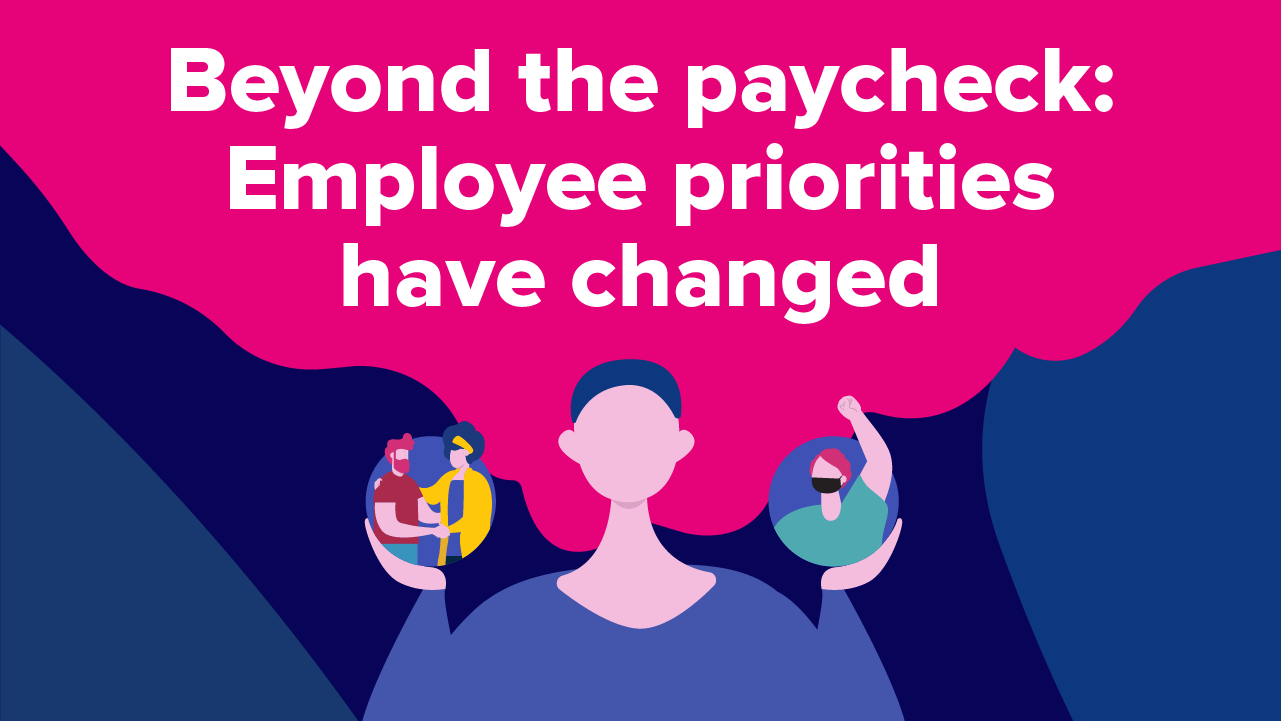 Beyond the paycheck: Employee priorities have changed (Infographic)