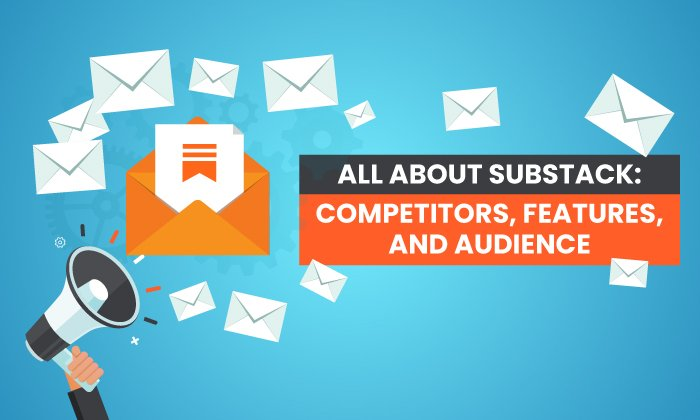 All About Substack: Competitors, Features, and Audience